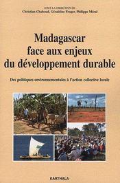 Madagascar face aux enjeux du développement durable ; des politiques environnementales à l'action collective locale - Couverture - Format classique
