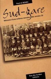 Sud gare ; mémoire d'une enfance rennaise des années 20 - Couverture - Format classique