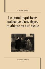 Le grand inquisiteur ; naissance d'une figure myhtique au XIX siècle - Couverture - Format classique