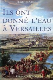 Ils ont donné de l'eau à Versailles - Couverture - Format classique