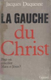 La Gauche Du Christ.Peut On Concilier Marx Et Jesus? - Couverture - Format classique