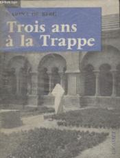 Trois Ans A La Trappe. - Couverture - Format classique