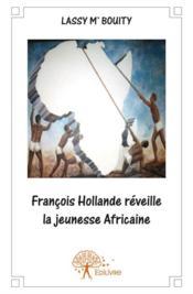 Francois Hollande réveille la jeunesse africaine - Couverture - Format classique
