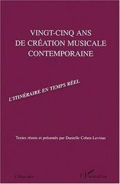 Vingt-cinq ans de création musicale contemporaine ; l'itinéraire en temps réel - Intérieur - Format classique
