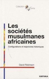 Les sociétés musulmanes africaines ; configurations et trajectoires historiques - Couverture - Format classique