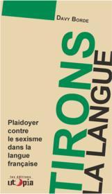 Tirons la langue ; plaidoyer contre le sexisme dans la langue française - Couverture - Format classique