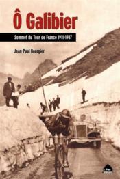 Ô Galibier ; sommet du Tour de France 1911-1937 - Couverture - Format classique