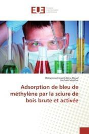 Adsorption de bleu de methylene par la sciure de bois brute et activee - Couverture - Format classique