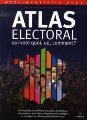 Atlas électoral 2007 ; qui vote quoi, où, comment ? - Couverture - Format classique