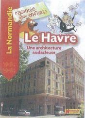 Le Havre, une architecture audacieuse - Couverture - Format classique
