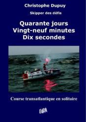 Quarante jours, vingt-neuf minutes, dix secondes ; course transatlantique en solitaire - Couverture - Format classique