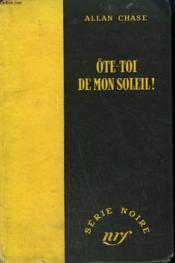 Ote-Toi De Mon Soleil ! ( Shadow Of A Hero ). Collection : Serie Noire Sans Jaquette N° 113 - Couverture - Format classique