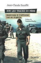 Sur les traces du père ; questions à l'officier tué en Algérie - Couverture - Format classique