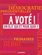 A voté ! on élit qui et pour quoi ? - Couverture - Format classique