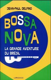 Bossa nova ; la grande aventure du Brésil - Couverture - Format classique