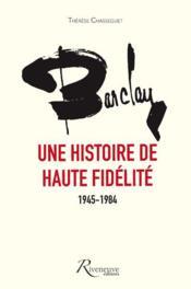 Barclay, une histoire de haute fidelité ; 1945-1984 - Couverture - Format classique