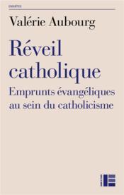 Réveil catholique ; emprunts évangéliques au sein du catholicisme - Couverture - Format classique
