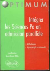 Integrer Les Sciences Po En Admission Parallele Methodologie Sujets Corriges Et Commentes - Couverture - Format classique