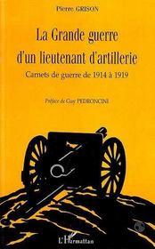 La grande guerre d'un lieutenant d'artillerie; carnets de guerre de 1914 à 1919 - Intérieur - Format classique