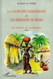 La Calebasse Dahomeenne Ou Les Errances Du Benin T.1 ; Du Benin Au Dahomey - Intérieur - Format classique