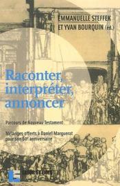 Raconter, interpréter, annoncer ; parcours de Nouveau Testament ; mélanges offerts à Daniel Marguerat pour son 60e anniversaire - Couverture - Format classique