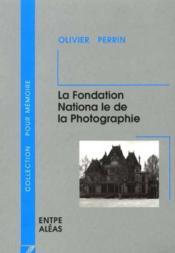 La fondation nationale de la photographie - Couverture - Format classique