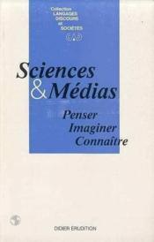 Sciences & médias ; penser, imaginer, connaître - Couverture - Format classique