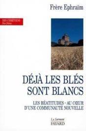 Déjà les blés sont blancs ; les béatitudes au coeurs d'une communauté nouvelle (2e edition) - Couverture - Format classique