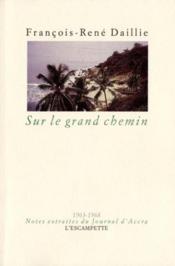 Sur le grand chemin ; journal d'accra ; notes, fragments, poèmes - Couverture - Format classique