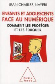 Enfants et adolescents face au numérique ; comment les protéger et les éduquer - Couverture - Format classique