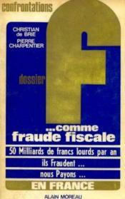 Dossier f. comme fraude fiscale. 50 milliards de francs lourds par an. ils fraudent. nous payons. en france. - Couverture - Format classique