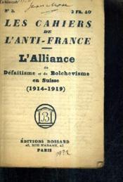 Les Cahiers De L'Anti France N°2 - L'Alliance Du Defaitisme Et Du Bolchevisme En Suisse 1914-1919. - Couverture - Format classique