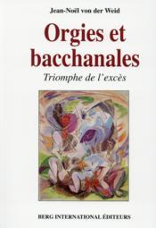 Orgies et bacchanales ; triomphe de l'excès - Couverture - Format classique