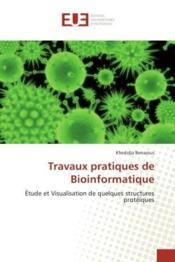 Travaux pratiques de bioinformatique - etude et visualisation de quelques structures proteiques - Couverture - Format classique