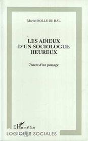 Les Adieux D'Un Sociologue Heureux ; Traces D'Un Passage - Intérieur - Format classique