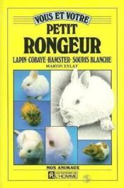 Vous Et Votre Petit Rongeur. Lapin, Cobaye, Hamster, Souris Blanche - Couverture - Format classique