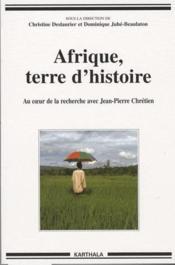 Afrique, terre d'histoire ; au coeur de la recherche avec Jean-Pierre chrétien - Couverture - Format classique