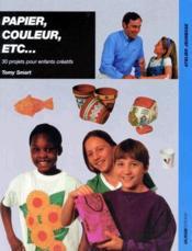 Papier, couleur, etc... 30 projets pour enfants créatifs - Couverture - Format classique