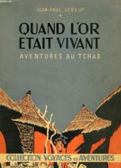 Quand L'Or Etait Vivant (Aventures Au Tchad) - Couverture - Format classique