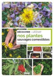Découvrir et utiliser nos plantes sauvages comestibles - Couverture - Format classique