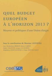 Quel budget europeen a l'horizon 2013 ? moyens et politiques d'une union elargie - Couverture - Format classique