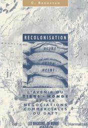 Recolonisation ; l'avenir du Tiers-Monde et les négociations commerciales du Gatt - Couverture - Format classique