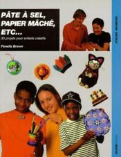 Pâte à sel, papier mâché, etc... 30 projets pour enfants créatifs - Couverture - Format classique