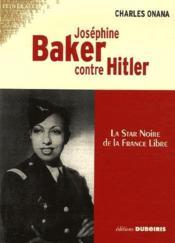 Joséphine Baker contre Hitler ; la star noire de la France libre - Couverture - Format classique
