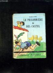 La Prisonniere De Bel Castel. - Couverture - Format classique