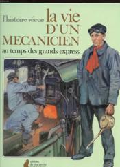 L'Histoire Vecue. La Vie D'Un Mecanicien Au Temps Des Grands Express - Couverture - Format classique