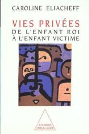 Vies privées ; de l'enfant roi à l'enfant victime - Couverture - Format classique