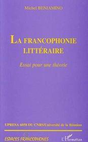 La francophonie littéraire ; essai pour une théorie - Intérieur - Format classique