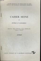 Cahier Heine 3, Ecritures Et Contraintes. Extrait. Centre Regional De Publication De Paris. Institut Des Textes Et Manuscrits Modernes. - Couverture - Format classique