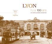 Lyon ; il y a 100 ans ; en cartes postales anciennes - Couverture - Format classique